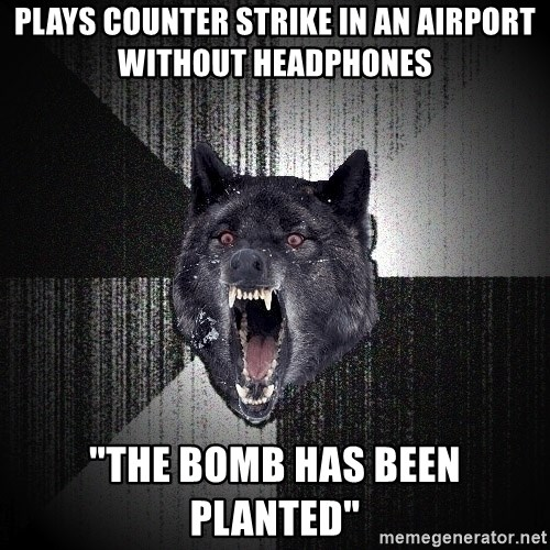 "Insanity Wolf - Plays counter strike in an airport without headphones ""the bomb has been planted"""