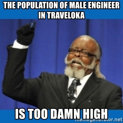 Too damn high - The population of male engineer in Traveloka is too damn high