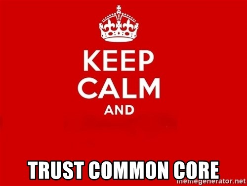 Keep Calm 2 -  Trust Common Core