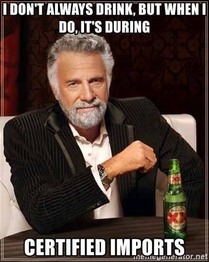 The Most Interesting Man In The World - I don't always drink, but when I do, it's during CERTIFIED IMPORTS