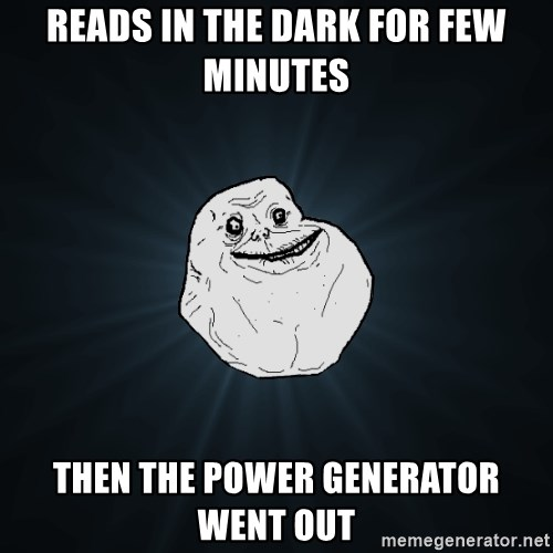 Forever Alone - Reads in the dark for few minutes Then the power generator went out