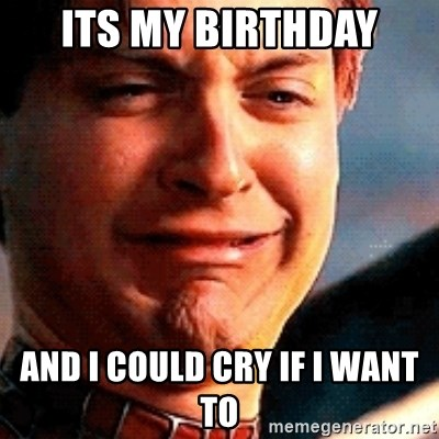 Crying Tobey Maguire - Its my birthday and i could cry if i want to