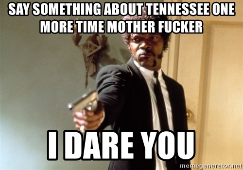 Samuel L Jackson - Say something about Tennessee one more time mother fucker I dare you