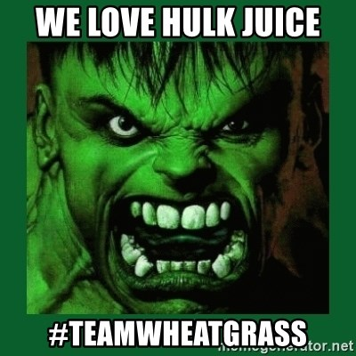 Hulk SMASH - We love hulk juice #teamwheatgrass