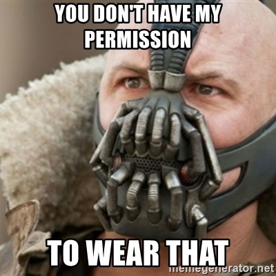 Bane - you don't have my permission to wear that