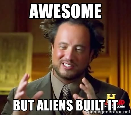 Ancient Aliens - awesome but aliens built it