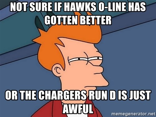 Futurama Fry - Not sure if Hawks O-line has gotten better Or the Chargers run D is just awful