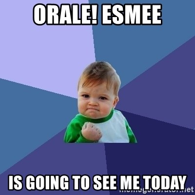 Success Kid - Orale! Esmee is going to see me today