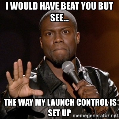 Kevin Hart - I would have beat you but see...  the way my launch control is set up
