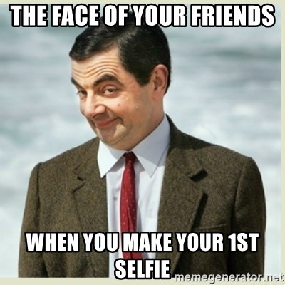 MR bean - The face of your friends When you make your 1st selfie