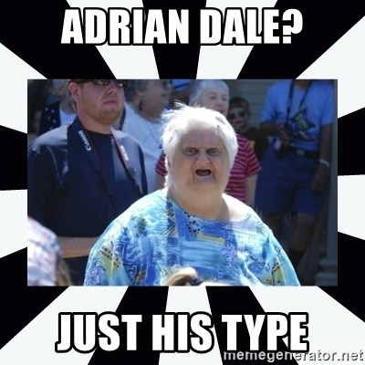 wat lady - adrian dale? just his type