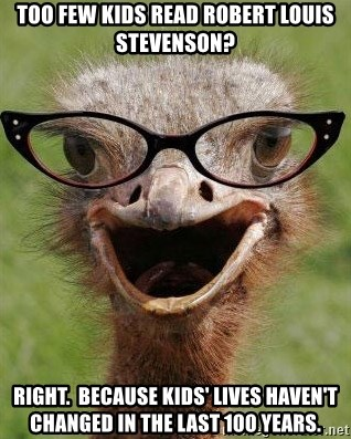 Judgemental Bookseller Ostrich - TOO FEW KIDS READ ROBERT LOUIS STEVENSON? RIGHT.  BECAUSE KIDS' LIVES HAVEN'T CHANGED IN THE LAST 100 YEARS.