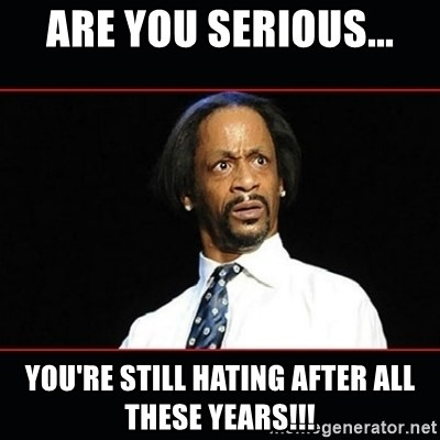 katt williams shocked - Are you serious... You're still hating after all these years!!!