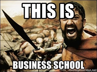 This Is Sparta Meme - This is Business school