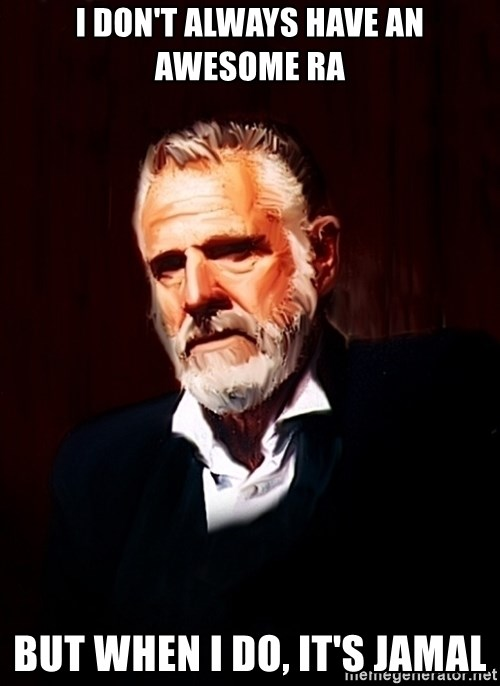 The Most Interesting Man In The World - I DON'T ALWAYS HAVE AN AWESOME RA BUT WHEN I DO, IT'S JAMAL