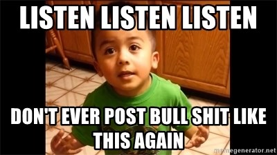 LIsten Linda - listen listen listen  don't ever post bull shit like this again