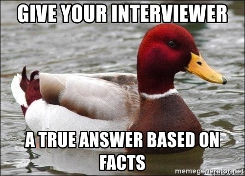 Malicious advice mallard - Give your interviewer a true answer based on facts