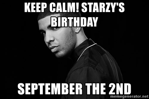 Drake quotes - KEEP CALM! STARZY'S BIRTHDAY SEPTEMBER THE 2ND