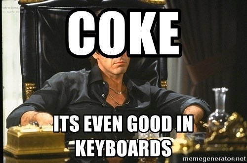 Scarface - coke its even good in keyboards