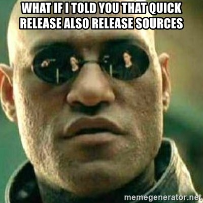 What If I Told You - what if i told you that quick release also release sources
