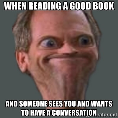 Housella ei suju - WHEN READING A GOOD BOOK AND SOMEONE SEES YOU AND WANTS TO HAVE A CONVERSATION