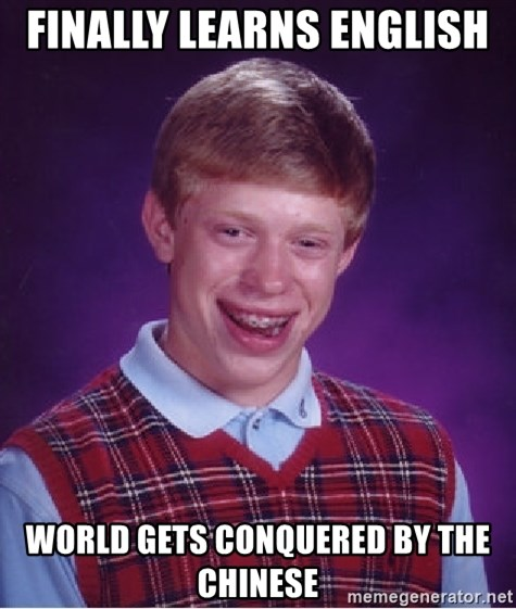 Bad Luck Brian - Finally learns english  world gets conquered by the chinese