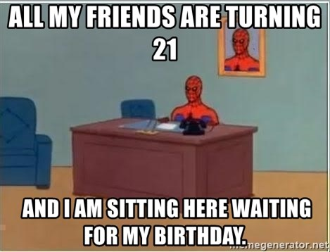 Spiderman Desk - All my friends are turning 21   and I am sitting here waiting for my birthday.