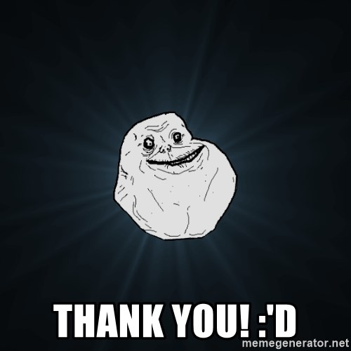 Forever Alone -  THANK YOU! :'D
