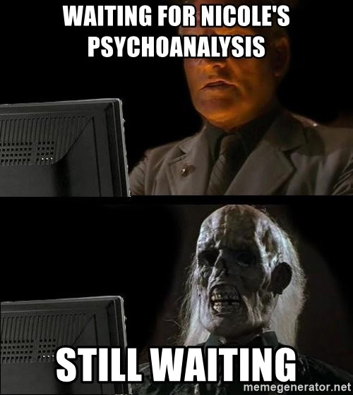 Waiting For - Waiting for Nicole's psychoanalysis still waiting