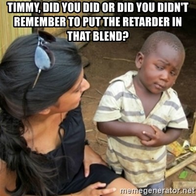 Poor Black Kid - Timmy, did you did or did you didn't remember to put the retarder in that blend?