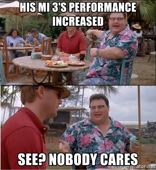 See? Nobody Cares - his Mi 3's performance increased see? nobody cares