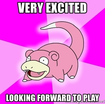 Slowpoke - Very excited Looking forward to play