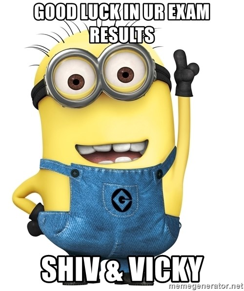 Despicable Me Minion - Good luck in ur exam results Shiv & vicky