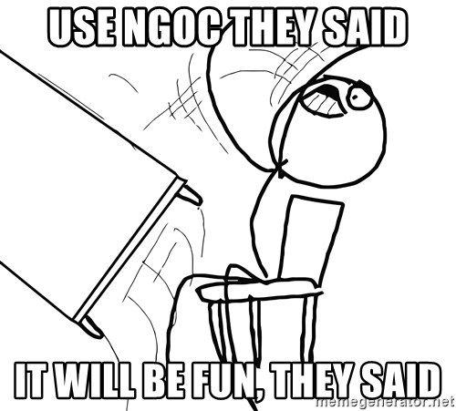 Desk Flip Rage Guy - Use NGOC they said it will be fun, they said