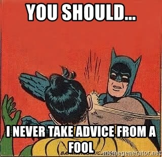 batman slap robin - you should... i never take advice from a fool