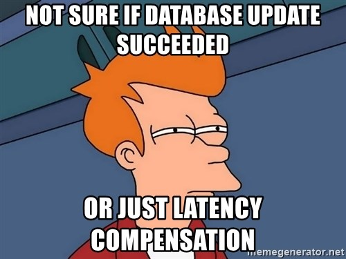 Futurama Fry - not sure if database update succeeded or just latency compensation