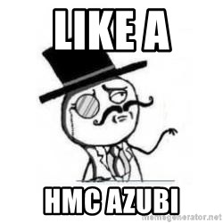 Feel Like A Sir - Like a  HMC Azubi