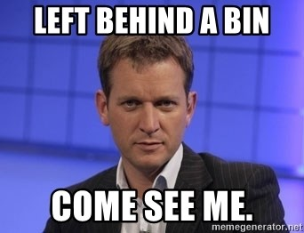 Jeremy Kyle - left behind a bin Come see me.
