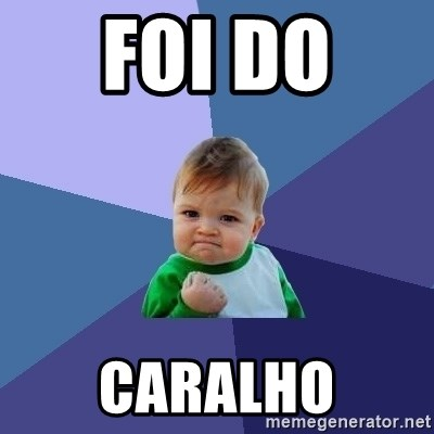 Success Kid - FOI DO  CARALHO
