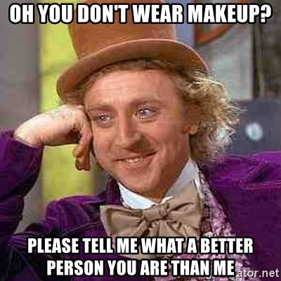CHARLIE AND THE CHOCOLATE FACTORY - oh you don't wear makeup? please tell me what a better person you are than me