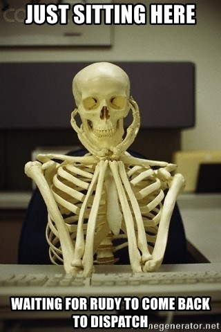 Skeleton waiting - just sitting here waiting for Rudy to come back to dispatch