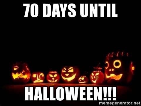 70 days until halloween!!! - Halloween Countdown1 | Meme Generator