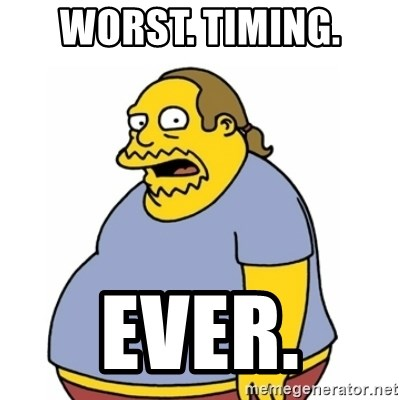 Comic Book Guy Worst Ever - Worst. Timing. EVER.