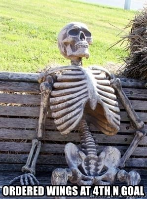 Waiting skeleton meme -  ordered wings at 4th n goal