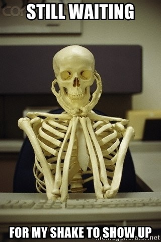Skeleton waiting - Still waiting For my shake to show up