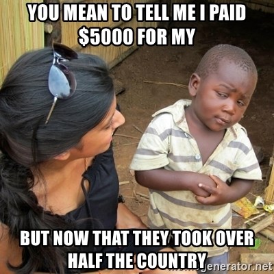 you mean to tell me black kid - You mean to tell me I paid $5000 for my  But now that they took over half the country