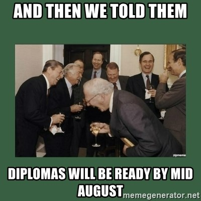 laughing politician - And then we told them Diplomas will be ready by mid august