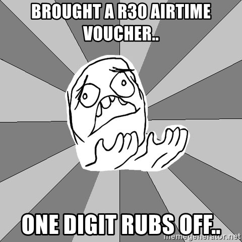 Whyyy??? - Brought a R30 airtime voucher.. One digit rubs off..