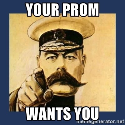 your country needs you - YOUR PROM WANTS YOU