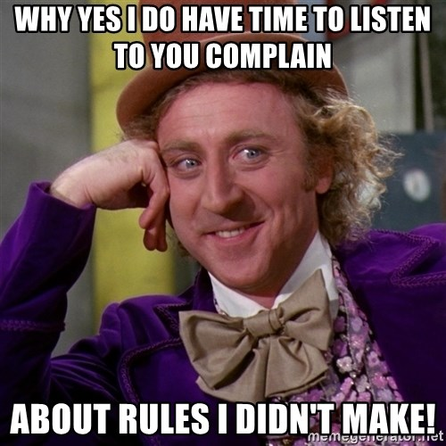 Willy Wonka - Why yes I do have time to listen to you complain about rules I didn't make!